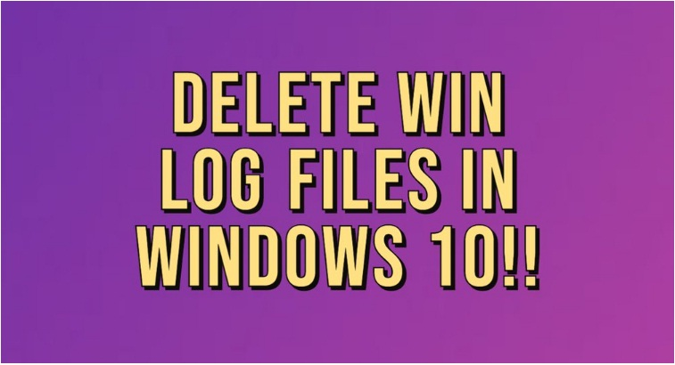how to delete win log files windows 10